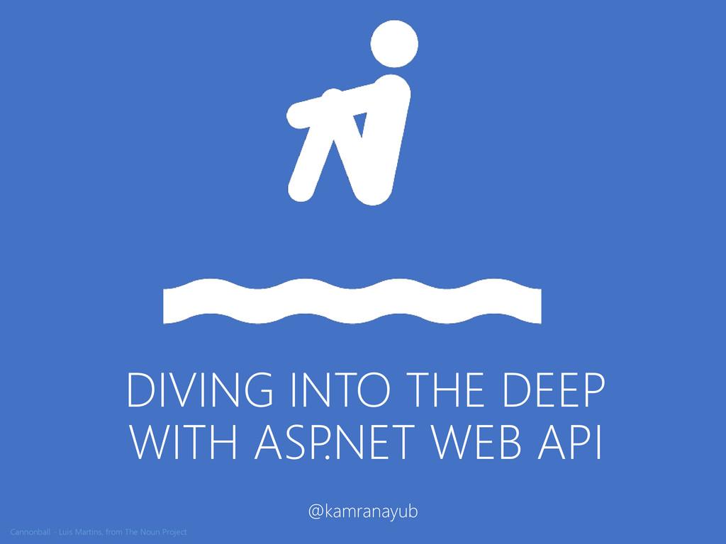 DIVING INTO THE DEEP WITH ASP .NET WEB API @kam...