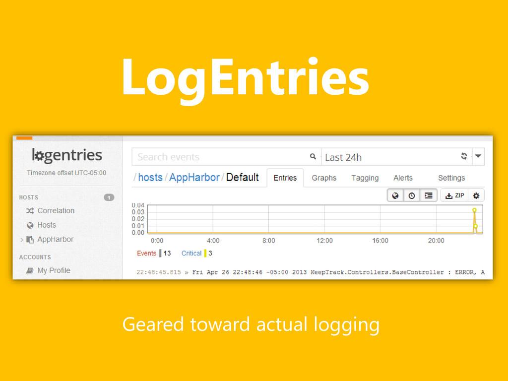 LogEntries Geared toward actual logging