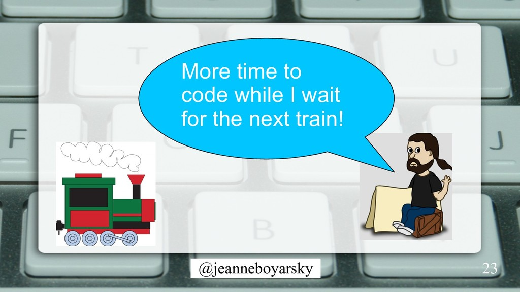 @jeanneboyarsky More time to code while I wait ...