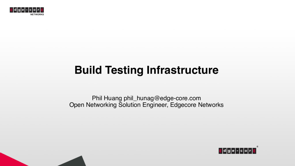 Build Testing Infrastructure Phil Huang phil_hu...