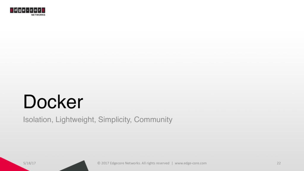 Docker Isolation, Lightweight, Simplicity, Comm...