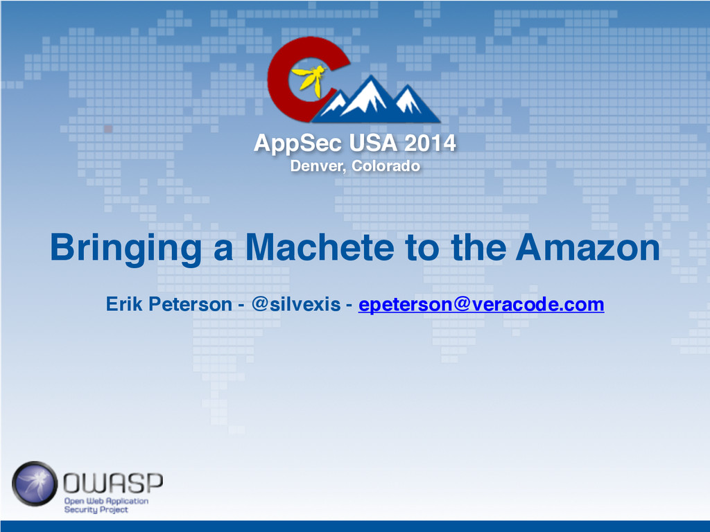 AppSec USA 2014! Denver, Colorado Erik Peterson...