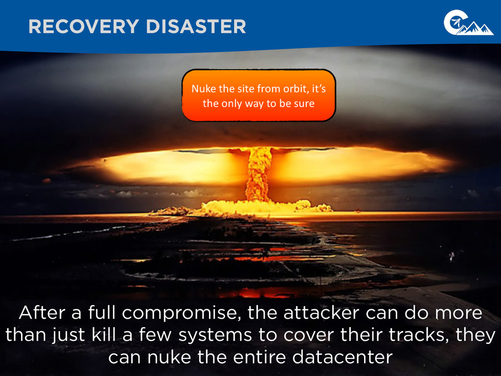 RECOVERY DISASTER After a full compromise, the ...