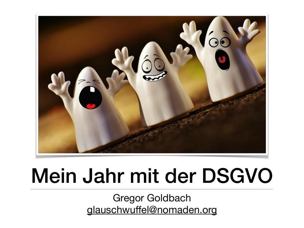 Mein Jahr mit der DSGVO Gregor Goldbach  glausc...