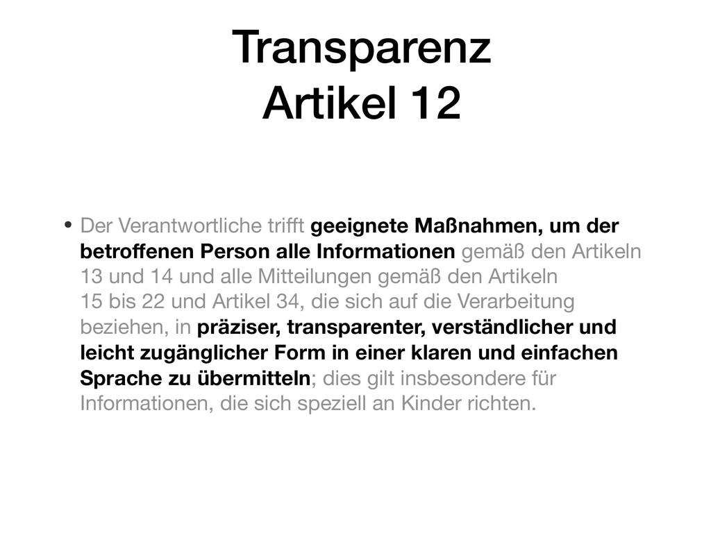 Transparenz Artikel 12 • Der Verantwortliche tr...