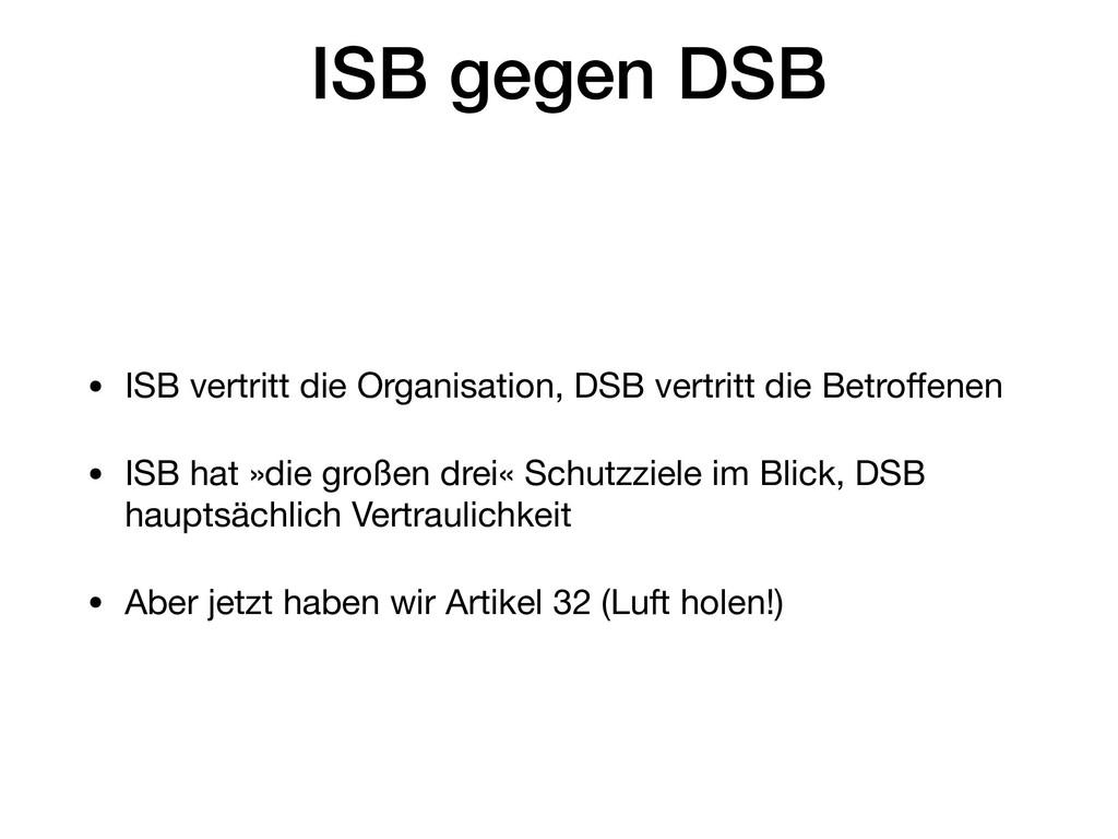 ISB gegen DSB • ISB vertritt die Organisation, ...