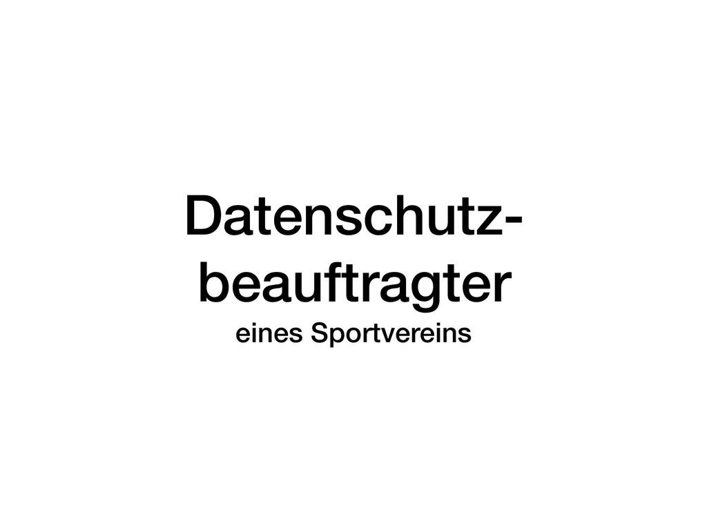 Datenschutz- beauftragter eines Sportvereins