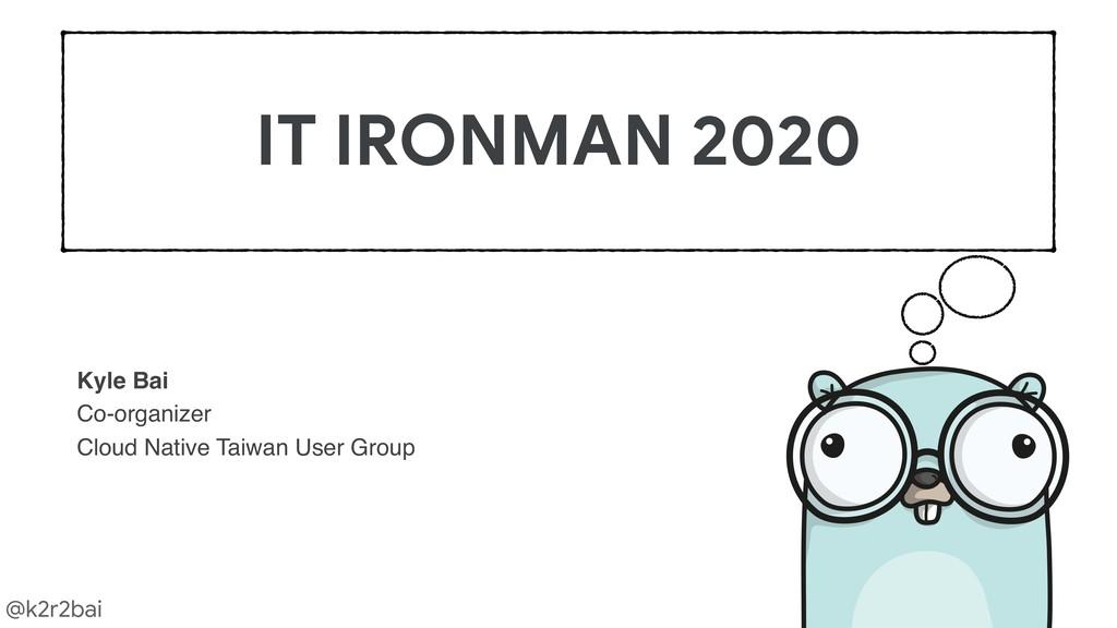@k2r2bai IT IRONMAN 2020 Kyle Bai Co-organizer ...