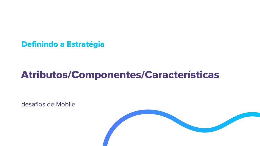 Atributos/Componentes/Características Definindo...