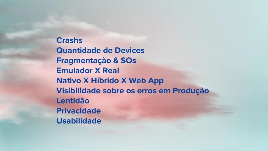 Crashs Quantidade de Devices Fragmentação & SOs...