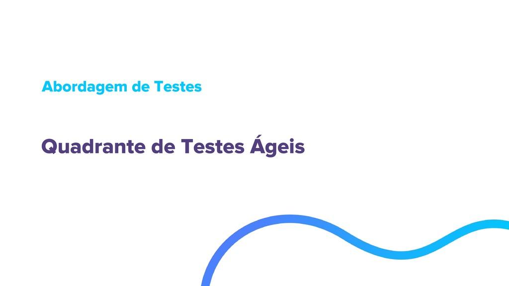 Abordagem de Testes Quadrante de Testes Ágeis