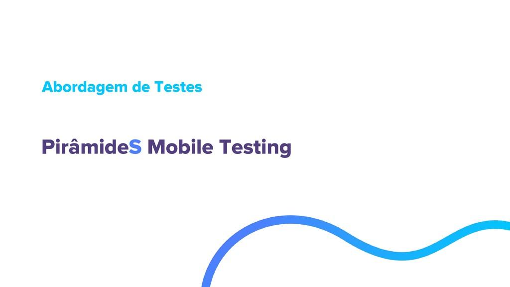 Abordagem de Testes PirâmideS Mobile Testing