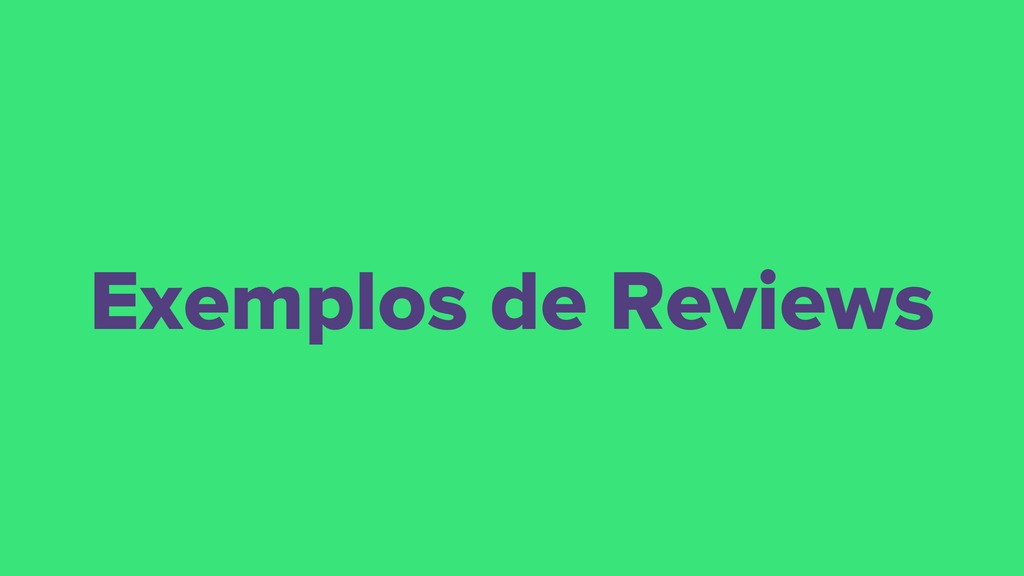 Exemplos de Reviews
