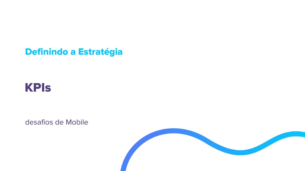 KPIs Definindo a Estratégia desafios de Mobile