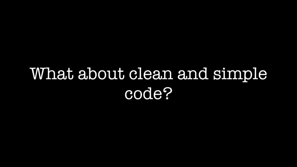 What about clean and simple code?