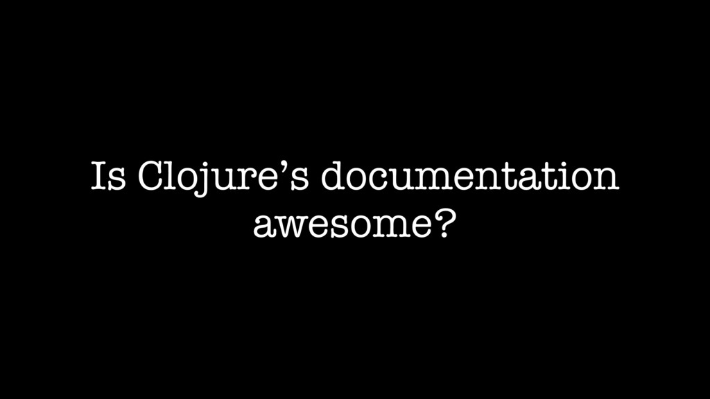 Is Clojure's documentation awesome?