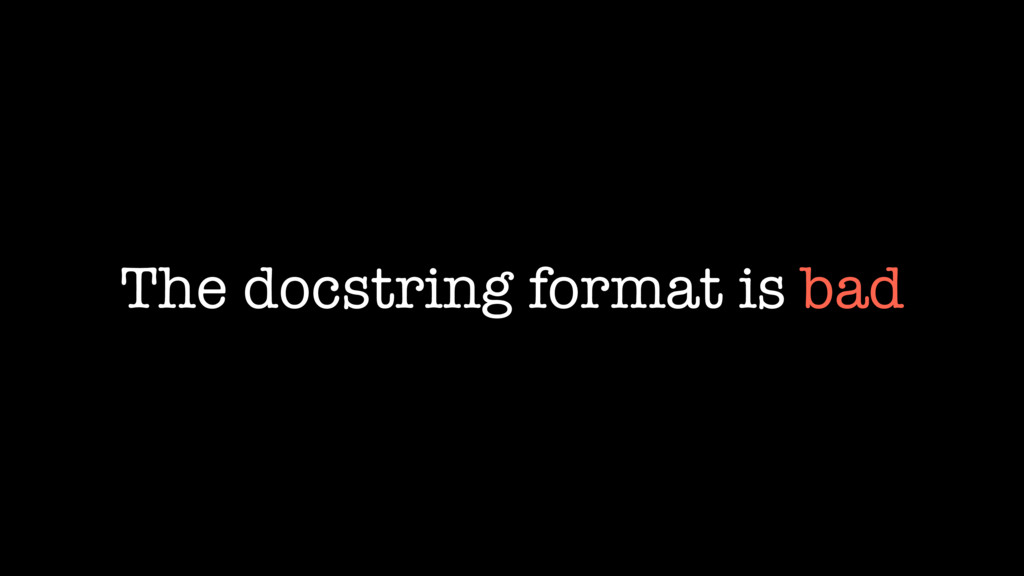 The docstring format is bad