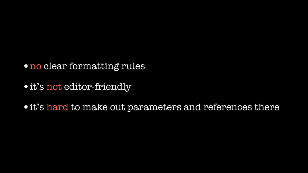 •no clear formatting rules •it's not editor-fri...