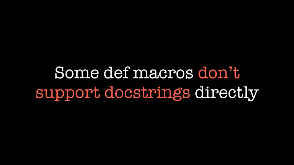 Some def macros don't support docstrings direct...