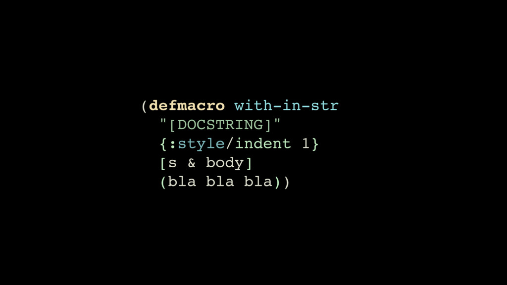 "(defmacro with-in-str ""[DOCSTRING]"" {:style/ind..."