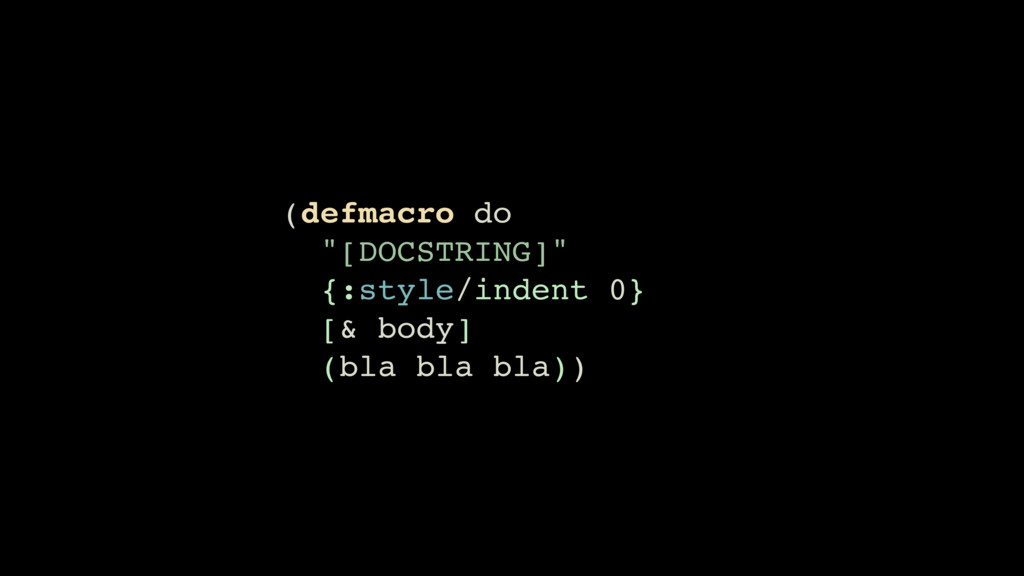 "(defmacro do ""[DOCSTRING]"" {:style/indent 0} [&..."