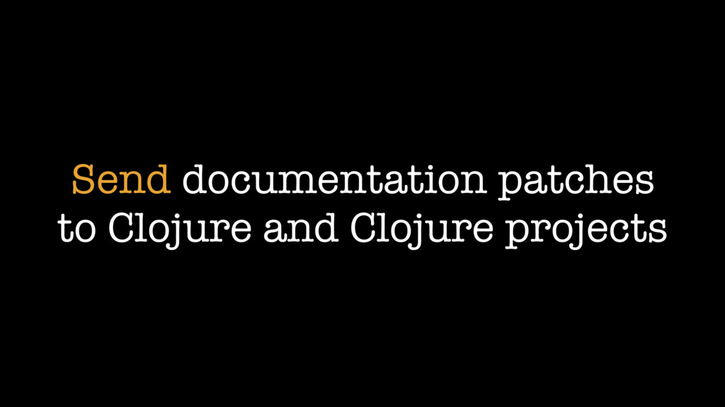Send documentation patches to Clojure and Cloju...