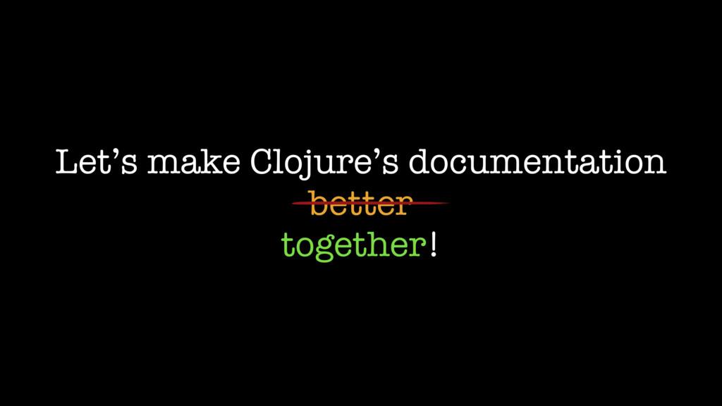 Let's make Clojure's documentation better toget...