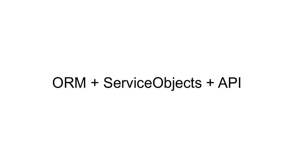 ORM + ServiceObjects + API