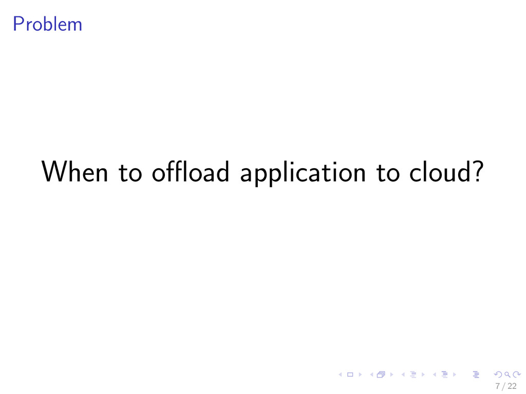 Problem When to offload application to cloud? 7 /...