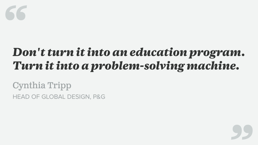 Don't turn it into an education program. Turn i...