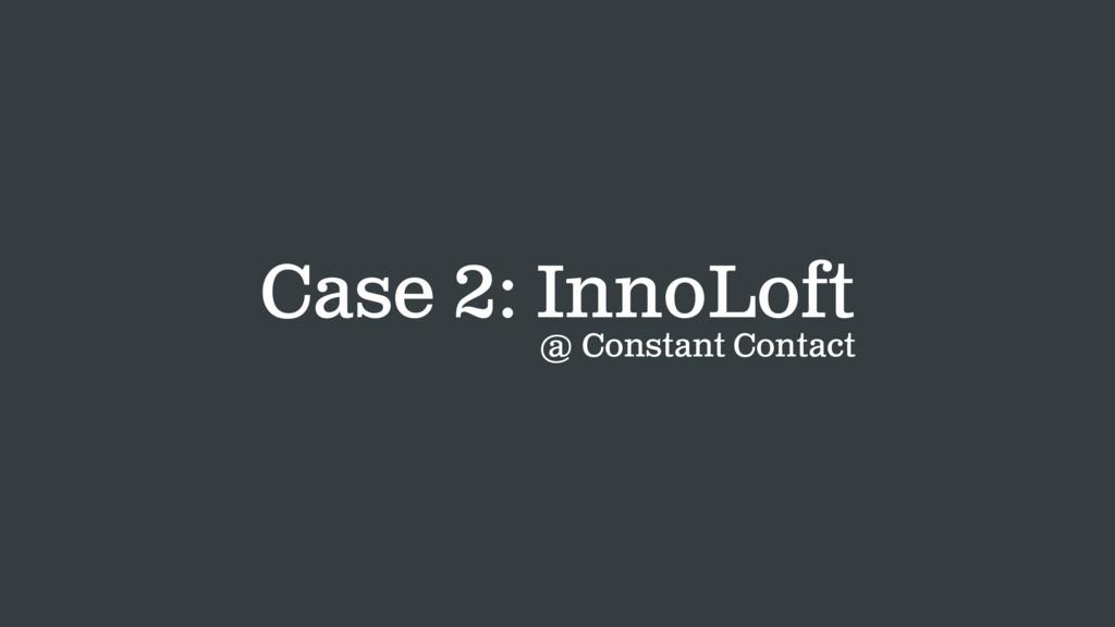 Case 2: InnoLoft @ Constant Contact
