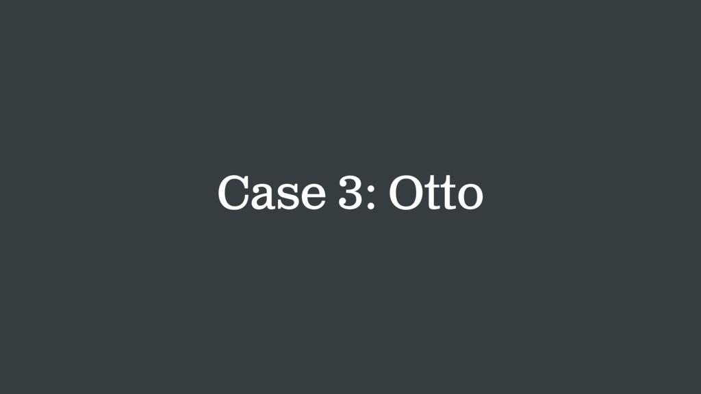 Case 3: Otto