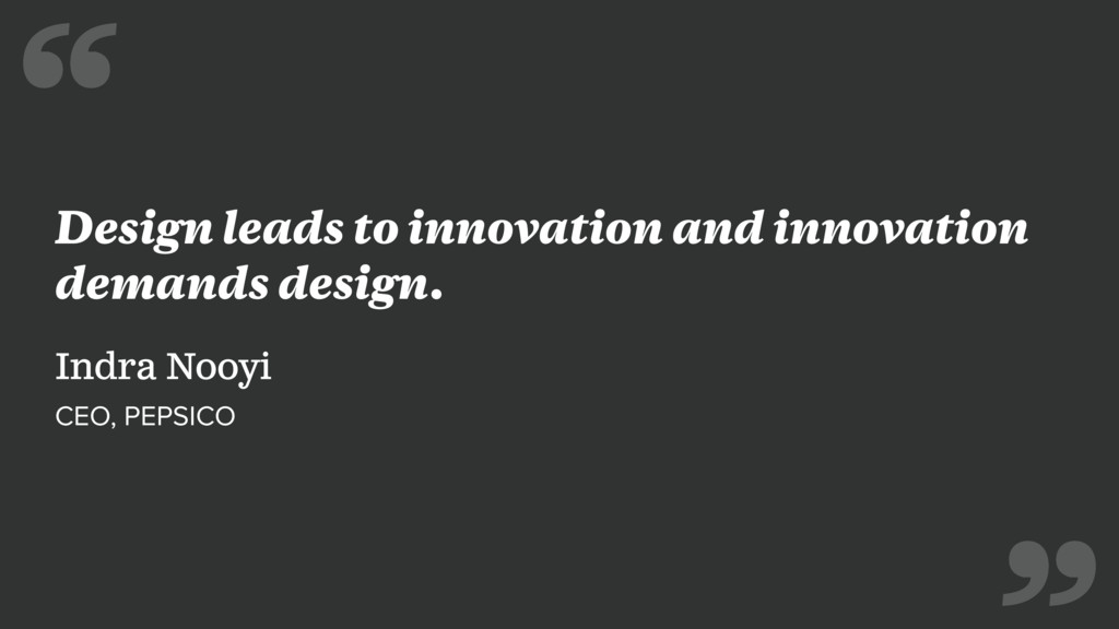 Design leads to innovation and innovation deman...