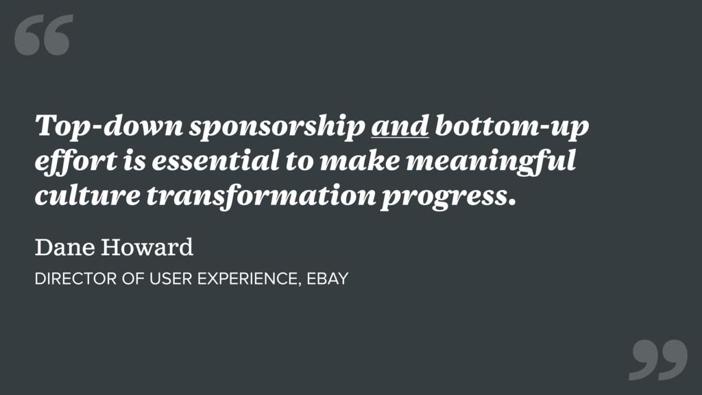 Top-down sponsorship and bottom-up effort is es...