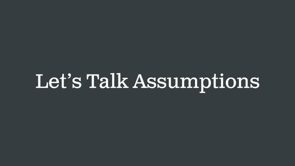 Let's Talk Assumptions