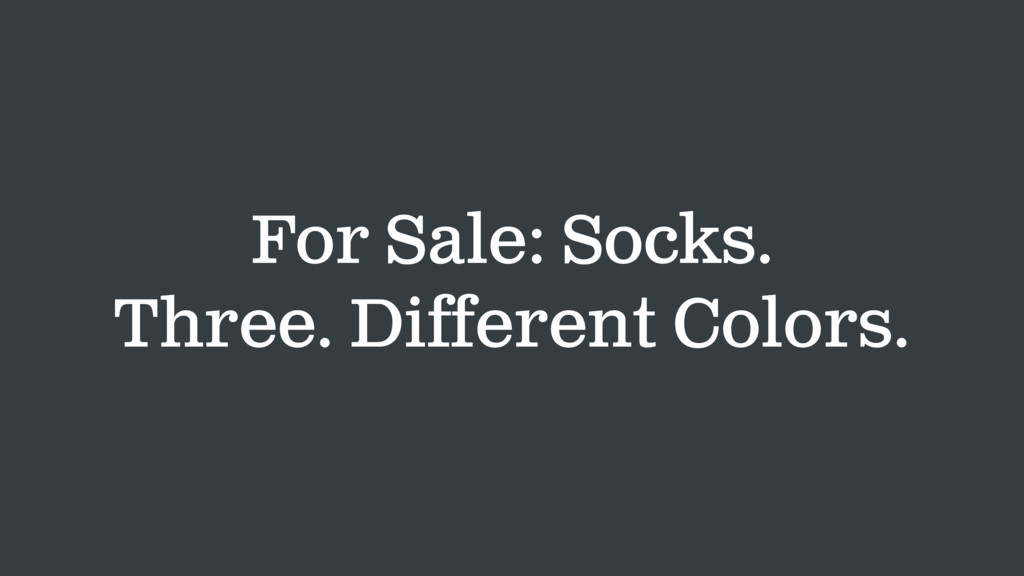 For Sale: Socks. Three. Different Colors.