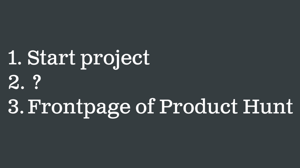 1. Start project 2. ? 3. Frontpage of Product H...