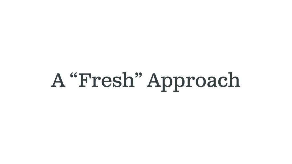 "A ""Fresh"" Approach"