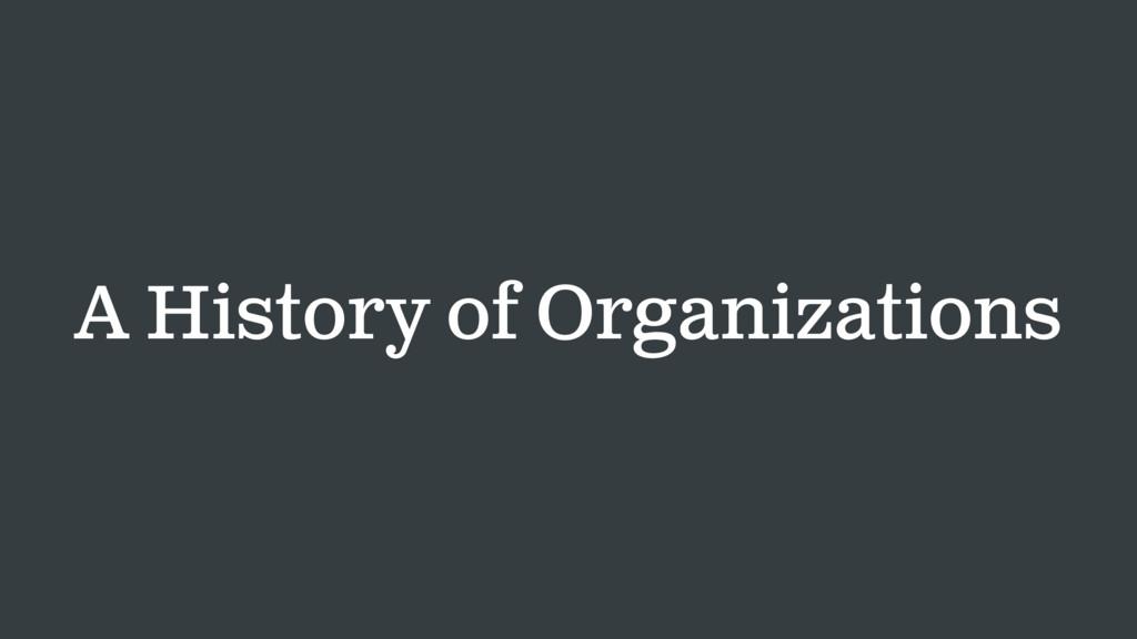 A History of Organizations