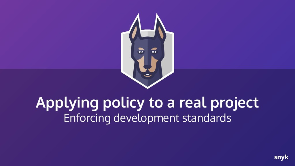Applying policy to a real project Enforcing dev...