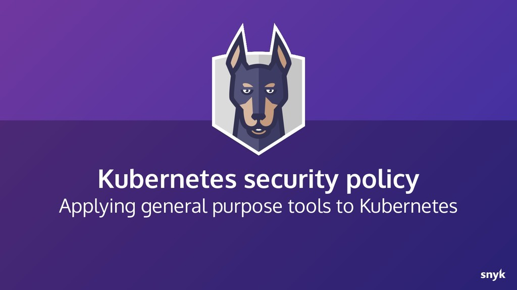 Kubernetes security policy Applying general pur...