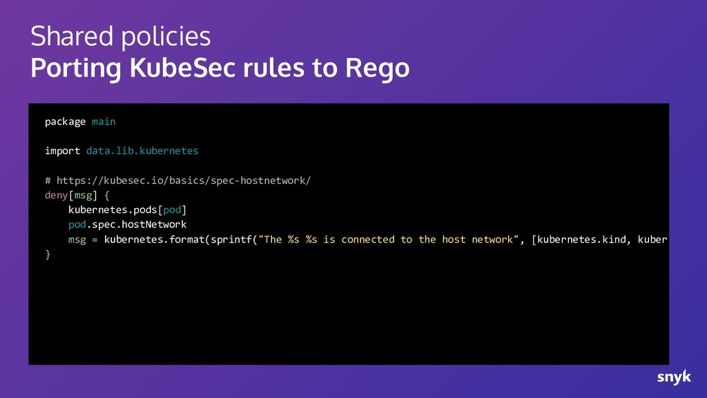 Shared policies Porting KubeSec rules to Rego p...