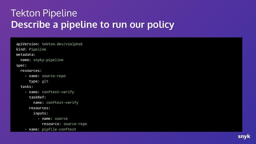 Tekton Pipeline Describe a pipeline to run our ...