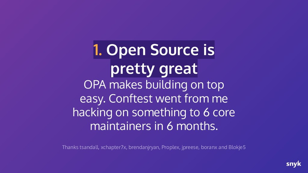1. Open Source is pretty great OPA makes buildi...