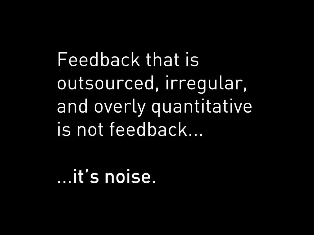 Feedback that is outsourced, irregular, and ove...