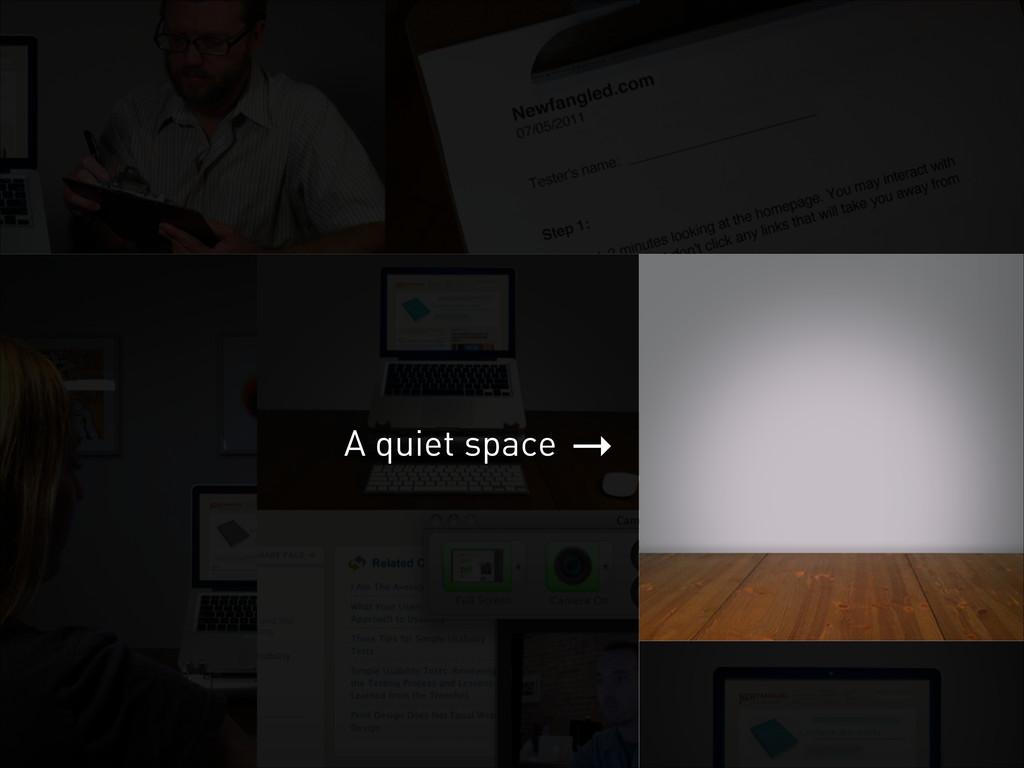 → A quiet space