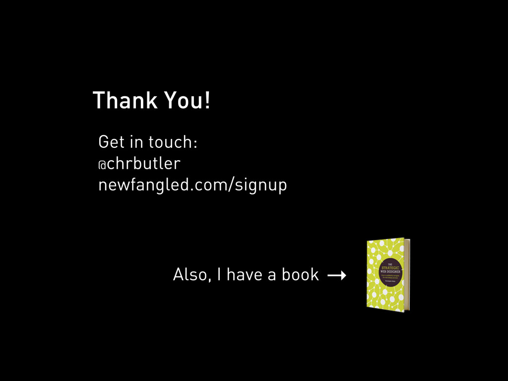 Thank You! Get in touch: @chrbutler newfangled....