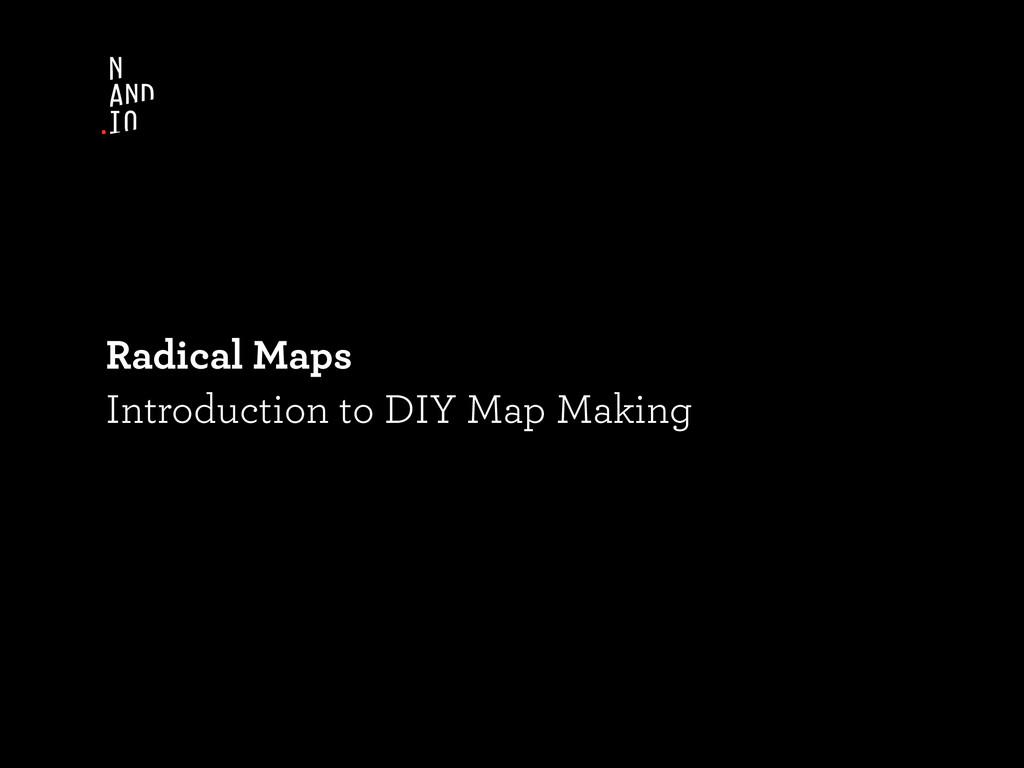 Radical Maps Introduction to DIY Map Making