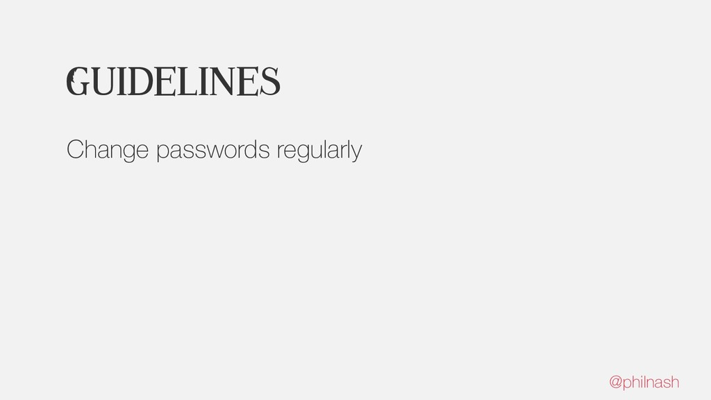 Guidelines Change passwords regularly @philnash