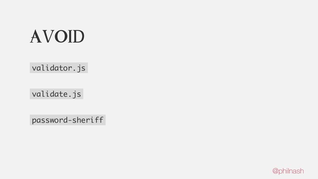 Avoid validator.js validate.js password-sheriff...